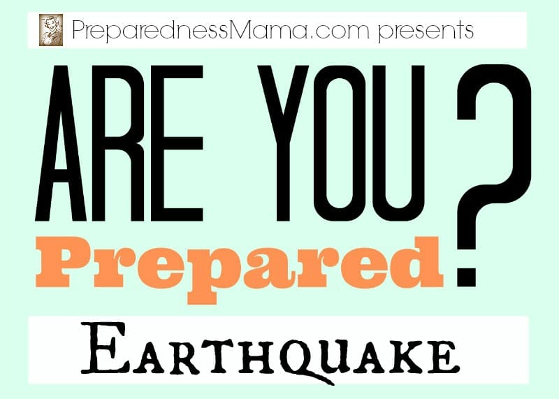 Are You Prepared? Earthquake | PreparednessMama