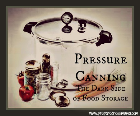 Pressure Canning: The Dark Side of Food Storage
