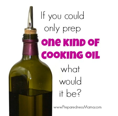 If you could only prep one kind of cooking oil for food storage what would it be? | PreparednessMama