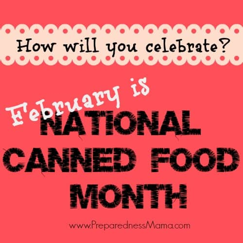 February is National Canned Food Month | PreparednessMama