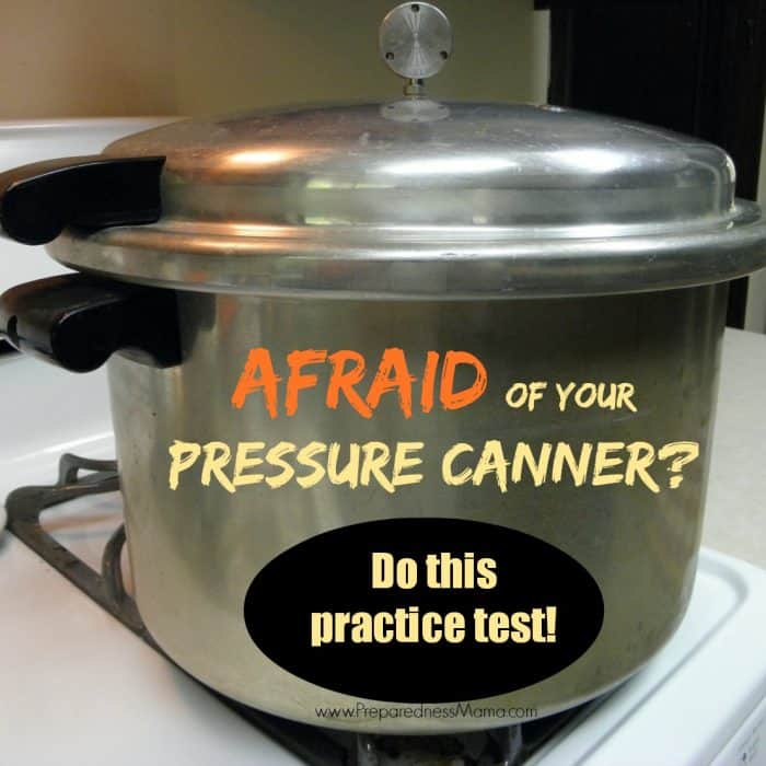 Afraid of your pressure canner? Do this practice test | PreparednessMama