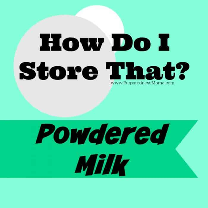 How Do I Store That? Powdered Milk