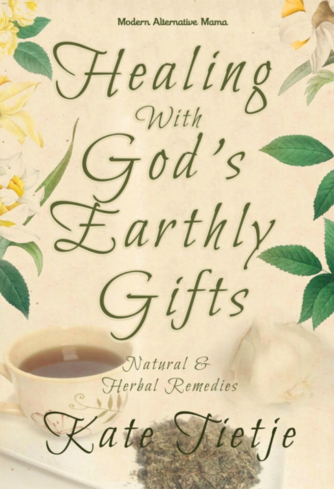 Healing with God's Earthly Gifts: Herbal & Natural Remedies  by Kate Tietje| PreparednessMama