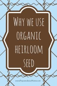 Why we use organic heirloom seeds | PreparednessMama |