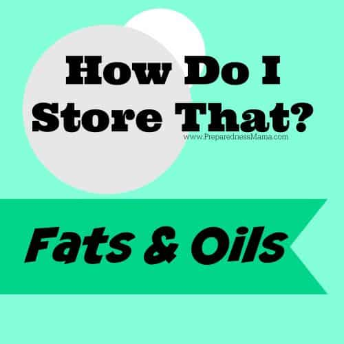 How do I Store That? Fats and oils storage recommendations | PreparednessMama