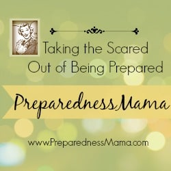 www.preparednessmama.com Taking the Scared Out of Being Prepared