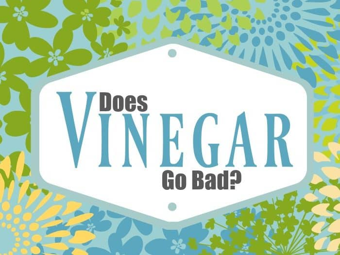 Does Vinegar Go Bad? and Other Vinegar Questions