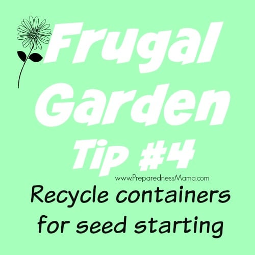 Frugal Gardening Tip #4 - Recycle containers for seed starting | PreparednessMama