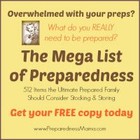 Get your FREE copy of The Mega List of Preparedness: 512 Items the Ultimate Prepared Family Should Consdier Stocking & Storing   PreparednessMama