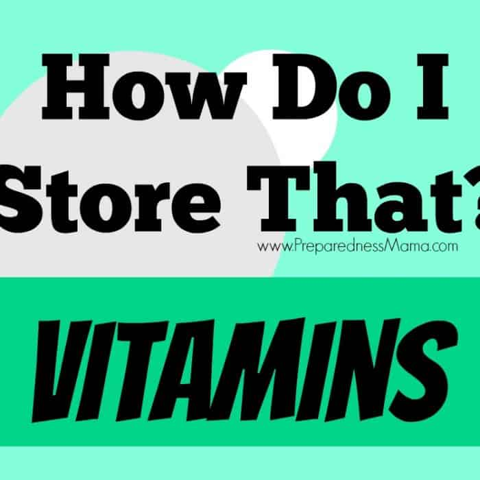 How Do I Store That? Vitamins | PreparednessMama