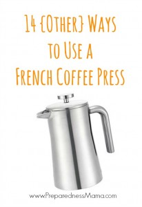 14 {Other} Ways to Use a French Coffee Press | PreparednessMama