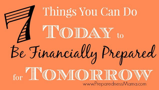 7 Things You Can Do Today to Be Financially Prepared for Tomorrow