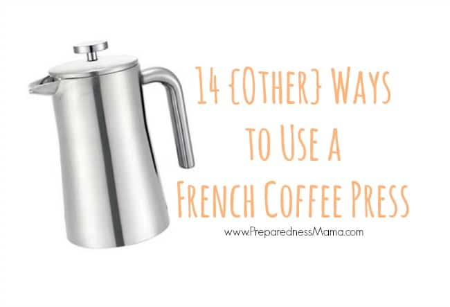 14 Other Uses For A French Coffee Press Preparednessmama