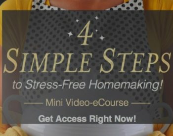 4 Simple Steps to Stress Free Homemaking | PreparednessMama