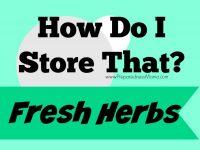 How Do I Store That? Fresh Herbs | PreparednessMama