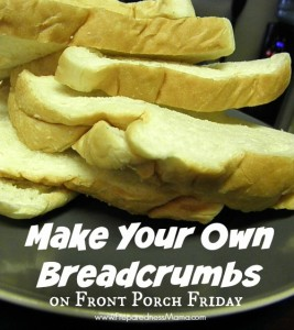 Don't waste it! Make your own breadcrumbs on Front Porch Friday | PreparednessMama