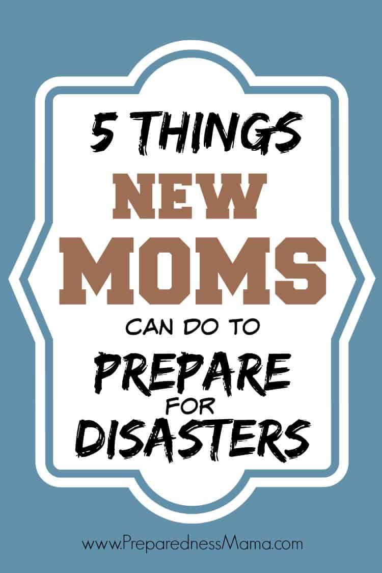 5 Things New Moms can do to prepare for disasters   PreparednessMama