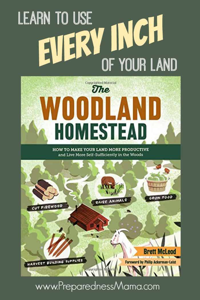 Learn to use every inch of your land - The Woodland Homestead by Brett McLeod | PreparednesssMama