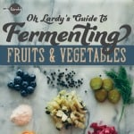 Oh Lardy - Guide to Fermenting Fruits & Vegetables
