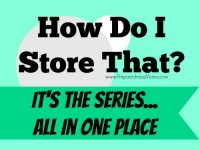 """The """"How Do I Store That?"""" Series all in one place 