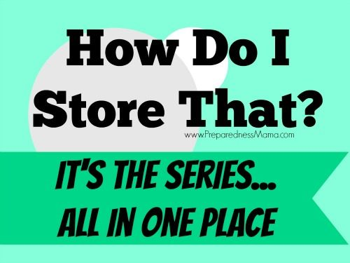 """The """"How Do I Store That?"""" Series all in one place   PreparednessMama"""