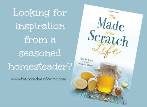 Looking for inspiration from a seasoned homesteader? The Made from Scratch Life by melissa K Norris | PreparednessMama