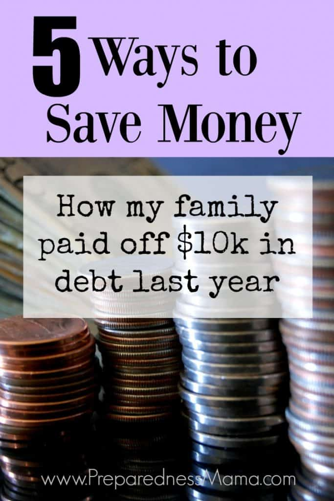 5 ways to save money. How my family paid off $10k in debt last year | PreparednessMama