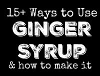 15+ ways to use ginger syrup and how to make it   PreparednessMama