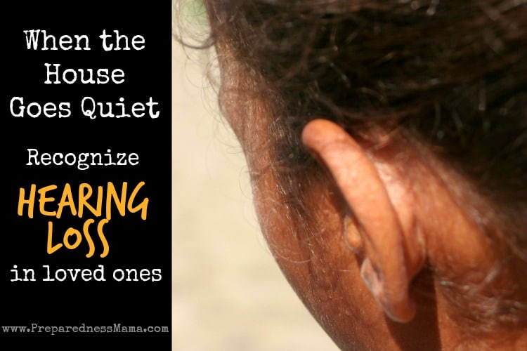 When the house goes quiet - recognize hearing loss in loved ones | PreparednessMama