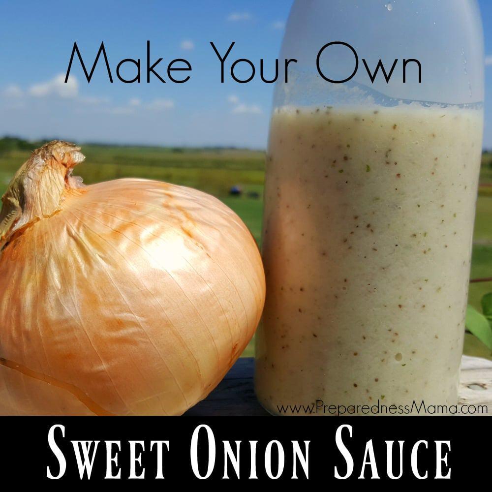 Make Your Own Sweet Onion Sauce Preparednessmama