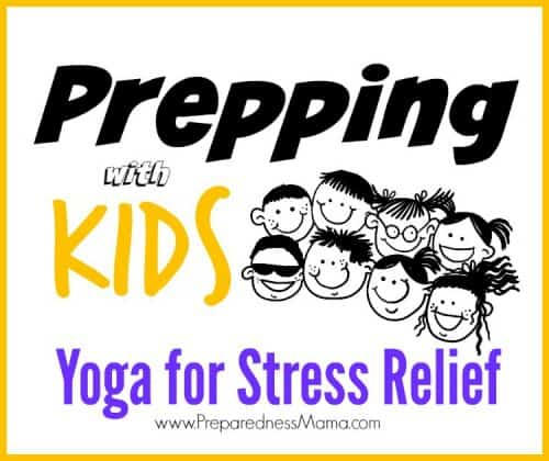 Prepping with Kids, Yoga for stress relief | PreparednessMama