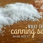 What is Canning Salt and Do You Need It?