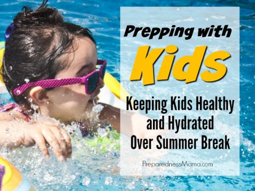 Keeping kids healthy and hydrated can be a challenge during summer break. Warm weather and freedom from school can lull us into a false sense of security | PreparednessMama