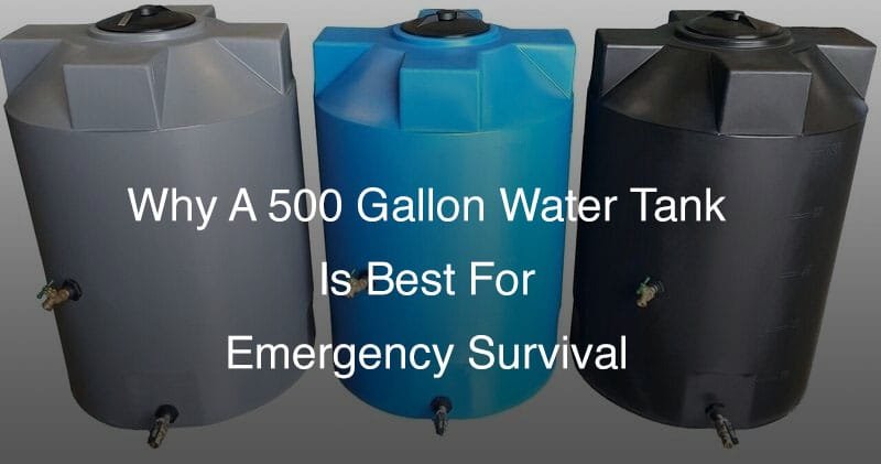 500 Gallon Water Tank >> Why A 500 Gallon Water Tank Is Best For Emergency Survival